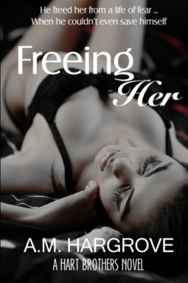 Freeing Her (A Hart Brothers Novel #1): The Hart Brothers Series (Volume 1)