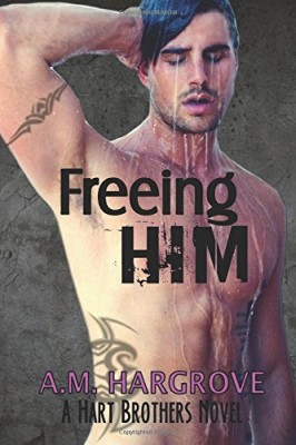 Freeing Him: A Hart Brothers Novel, Book 2 (Hart Brothers Novels) (Volume 2)