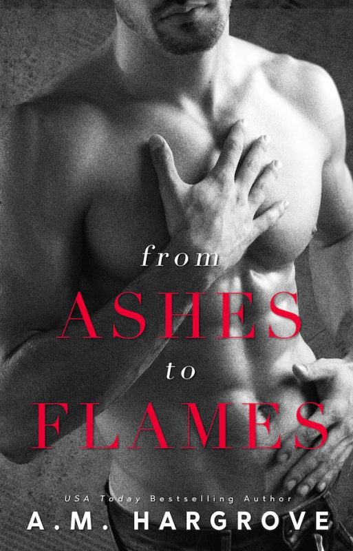 From Ashes To Flames (A West Brothers Novel) | A M Hargrove